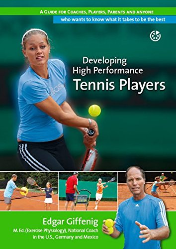 Developing High Performance Tennis Players: A guide for coaches, players, parents and anyone who wants to know what it takes to be the best (Coach Outlet)