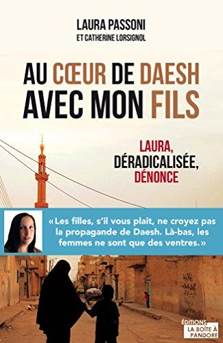 Au cœur de Daesh avec mon fils: Laura, déradicalisée, dénonce par Laura Passoni