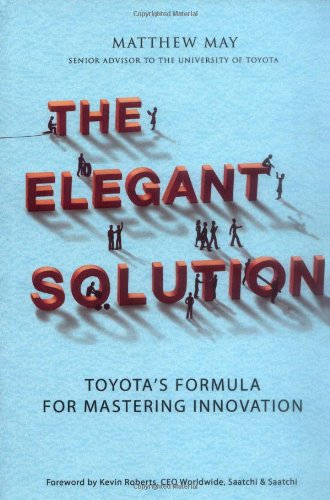 The Elegant Solution: Toyota's Formula for Mastering Innovation por Matthew May