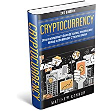 Cryptocurrency: Ultimate Beginner's Guide to Trading, Investing and Mining in the World of Cryptocurrencies (English Edition)