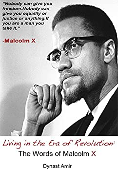 Living in the Era of Revolution: The Words of Malcolm X by [Amir, Dynast]