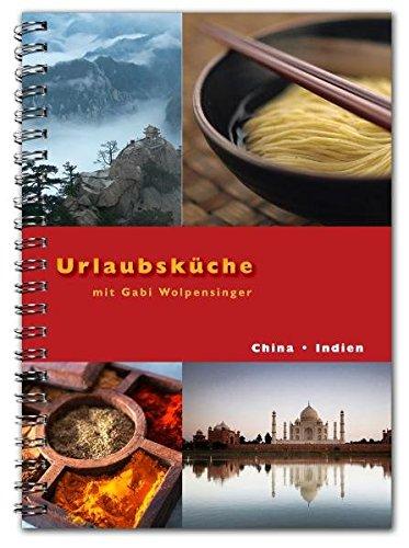 Urlaubsküche Indien / China mit Gabi Wolpensinger: Rezepte für Thermomix®