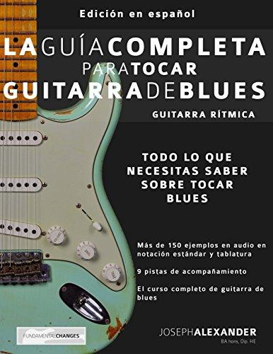 Descargar Libro La Guía Completa para Tocar Guitarra de Blues - Guitarra Rítmica: Edición En Español: Volume 1 de Mr Joseph Alexander