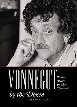 Vonnegut by the Dozen: Twelve Pieces by Kurt Vonnegut (English Edition) par [Vonnegut, Kurt]