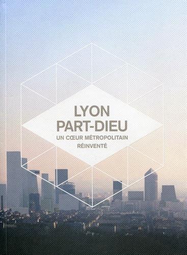 Lyon Part-Dieu : Un coeur métropolitain réinventé par Delphine Désveaux