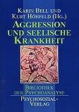 Aggression und seelische Krankheit (Bibliothek der Psychoanalyse) - Karin Bell, Kurt Höhfeld
