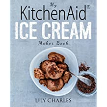 My KitchenAid Ice Cream Maker Book: 100 Deliciously Simple Homemade Recipes Using Your 2 Quart Stand Mixer Attachment for Frozen Fun (English Edition)
