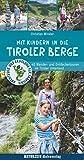 Mit Kindern in die Tiroler Berge: 40 Wander- und Entdeckertouren im Tiroler Unterland (Abenteuer und Erholung für Familien)