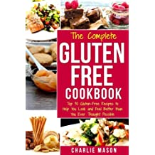 The Complete Gluten- Free Cookbook: Top 30 Gluten-Free Recipes to Help You Look and Feel Better (Gluten, Free, Recipes, Cookbook)