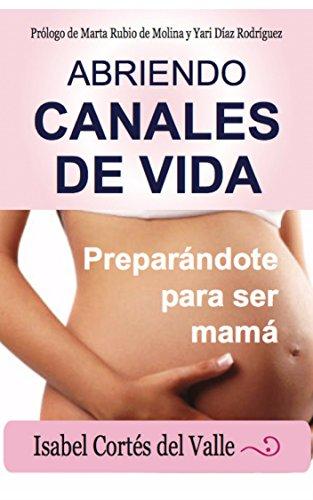 Abriendo Canales de Vida: Preparándote para ser mamá |Maternidad | Embarazo y parto |Espiritualidad Femenina|Maternidad Consciente| por Isabel Cortés del Valle de la Lastra