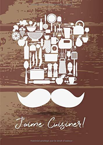 J'aime cuisiner!: 100 Pages de Recettes à Remplir - Grand Format A4 - Couverture Souple - Moustache -Brun Blanc