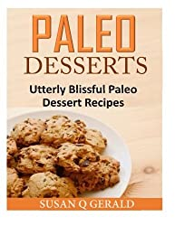 Paleo Desserts: Utterly Blissful Paleo Dessert Recipes by Susan Q Gerald (2014-09-08)
