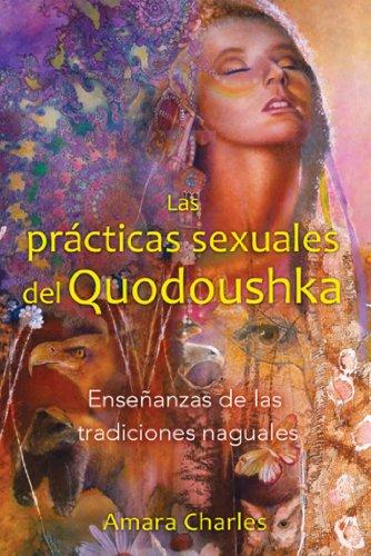 Las Prácticas Sexuales del Quodoushka: Enseñanzas de Las Tradiciones Naguales