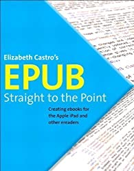 EPub Straight to the Point: Creating Ebooks for the Apple IPad and Other Ereaders 1st (first) Edition by Castro, Elizabeth published by Peachpit Press (2010)