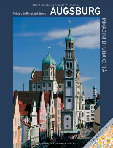 Augsburg Immagini di una città: Natura, Storia, Fugger, Quartiere, Museo, Mozart, Puppenkiste (teatro delle marionette), Brecht, Architettura