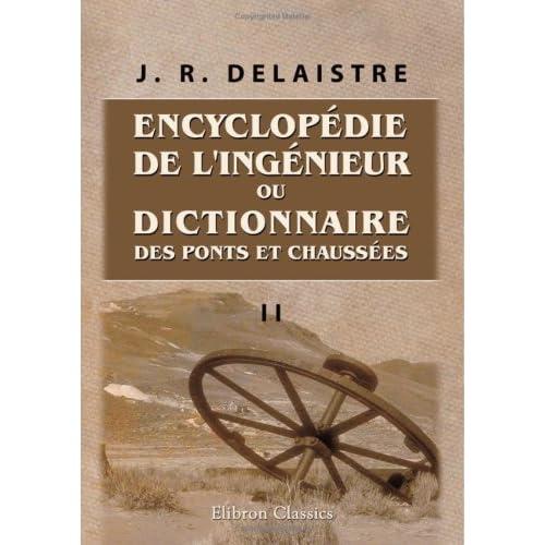 Encyclopédie de l\'ingénieur, ou Dictionnaire des ponts et chaussées: Tome 2
