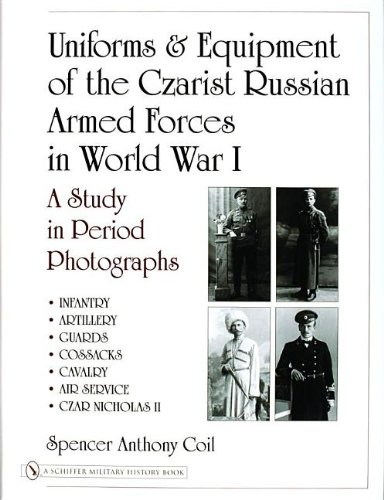 Uniforms & Equipment of the Czarist Russian Armed Forces in World War I: A Study in Period Photographs