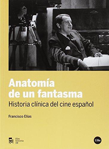 Anatomía de un fantasma. Historia clínica del cine español (FILM-HISTORIA) por Francisco Elías Riquelme