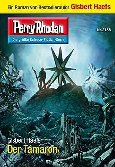 """Perry Rhodan 2758: Der Tamaron (Heftroman): Perry Rhodan-Zyklus """"Das Atopische Tribunal"""" (Perry Rhodan-Erstauflage) von [Haefs, Gisbert]"""