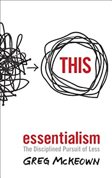 Essentialism: The Disciplined Pursuit of Less by [McKeown, Greg]
