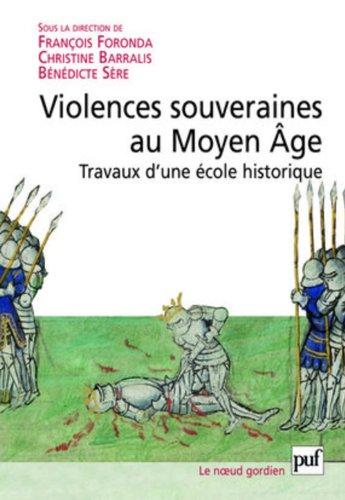 Violences souveraines au Moyen Âge - Travaux d'une École historique