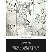The Complete Corpus of Anglo-Saxon Poetry (English Edition)