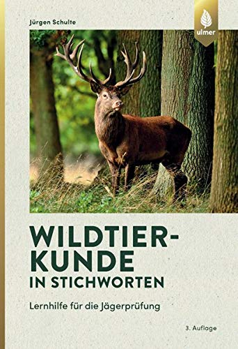 Wildtierkunde in Stichworten: Lernhilfe für die Jägerprüfung