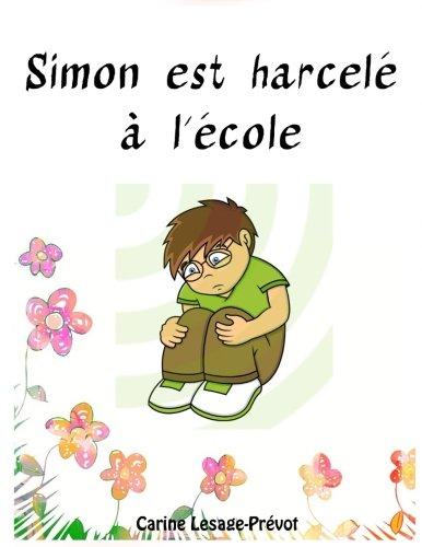 Simon est harcelé à l'école - Livre pour enfant sur le harcèlement scolaire par Carine Lesage-Prévot