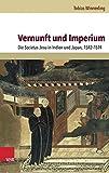 Vernunft und Imperium: Die Societas Jesu in Indien und Japan, 1542-1574 - Tobias Winnerling