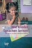 Wie Kinder Sprachen lernen: Und wie wir sie dabei unterstützen können
