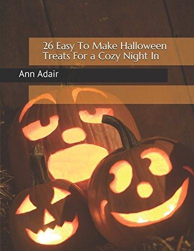 26 Easy To Make Halloween Treats For a Cozy Night In (Ann Adair Cook Books, Band 3) (Für Halloween-party-snacks Kinder)