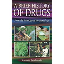A Brief History of Drugs: From the Stone Age to the Stoned Age (English Edition)