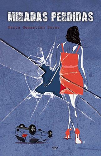 Miradas Perdidas: Un thriller romántico con un espectador entre las sombras de [Sebastián Pérez, Marta]