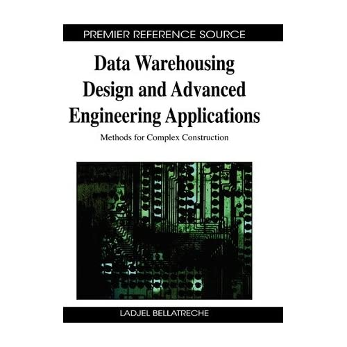 [(Data Warehousing Design and Advanced Engineering Applications: Methods for Complex Construction )] [Author: Ladjel Bellatreche] [Mar-2011]