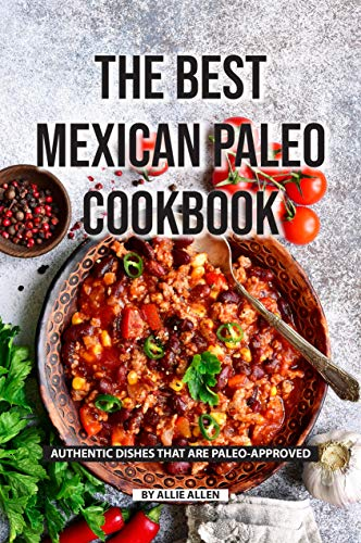 The Best Mexican Paleo Cookbook: Authentic Dishes That Are Paleo-Approved (English Edition)