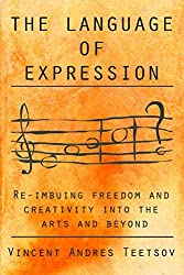 The Language of Expression: Re-imbuing freedom and creativity into the arts and beyond