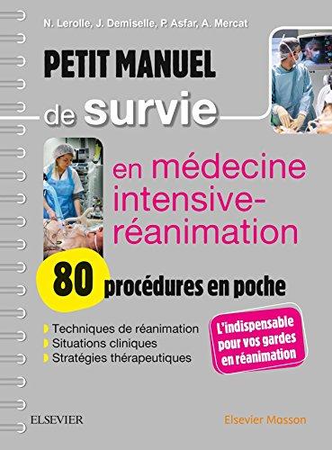 Petit Manuel De Survie En Médecine Intensive-réanimation: 80 Procédures por Nicolas Lerolle