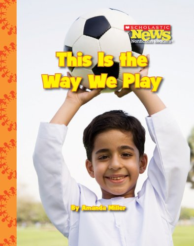 This Is the Way We Play (Scholastic News Nonfiction Readers)