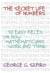 The Secret Life of Numbers:: 50 Easy Pieces on How Mathematicians Work and Think by George G. Szpiro (2006) Hardcover