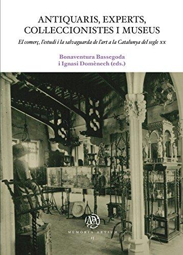 Antiquaris, experts, col·leccionistes i museus. El comerç, l'estudi i la salvaguarda de l'art a la Catalunya del segle XX (eBook) (Catalan Edition)