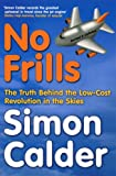 No Frills: The truth behind the low-cost revolution in the skies