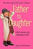Father to Daughter (rev. ed): Life Lessons on Raising a Girl
