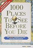 1000 Places To See Before You Die: Die neue Lebensliste für den Weltreisenden - Patricia Schultz