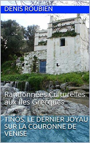 Couverture du livre Tinos. Le dernier joyau sur la couronne de Venise: Randonnées Culturelles aux Iles Grecques