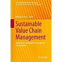 Sustainable Value Chain Management: Delivering Sustainability Through the Core Business (CSR, Sustainability, Ethics & Governance)