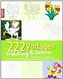 222 Vorlagen Frühling / Ostern: Vielfältig nutzbar für Fensterbilder aus Papier und Windowcolor, Laubsägearbeiten, Kartengestaltung, Acrylmalerei und etliches mehr ( 10. Dezember 2009 )