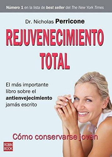 Rejuvenecimiento total: El más importante libro sobre el envejecimiento jamás escrito (Salud Natural/vida Positiva) por Nicholas Perricone