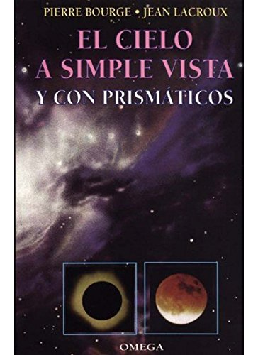 EL CIELO A SIMPLE VISTA (GUIAS DEL NATURALISTA-ASTRONOMÍA-METEOROLOGÍA)