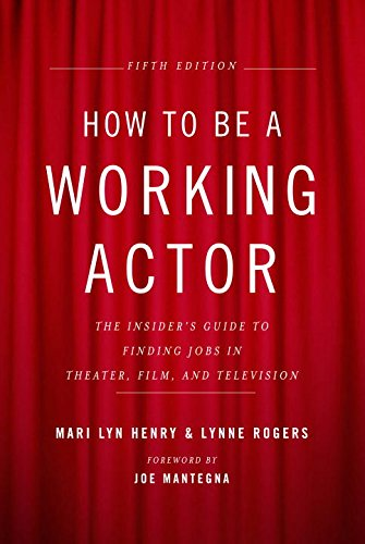 How to be a Working Actor: The Insider's Guide to Finding Jobs in Theater, Film, and Television