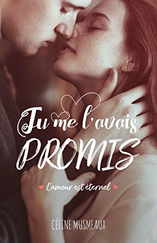 Tu me l'avais promis...: L'amour est éternel par Céline Musmeaux